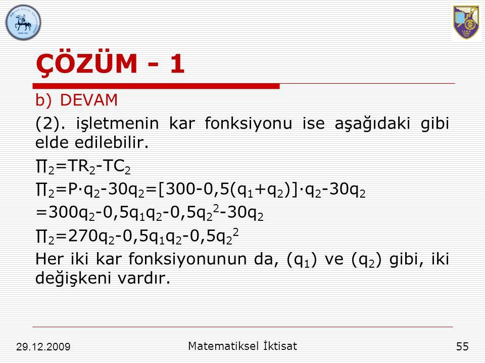ÇÖZÜM - 1 DEVAM. (2). işletmenin kar fonksiyonu ise aşağıdaki gibi elde edilebilir. ∏2=TR2-TC2. ∏2=P∙q2-30q2=[300-0,5(q1+q2)]∙q2-30q2.